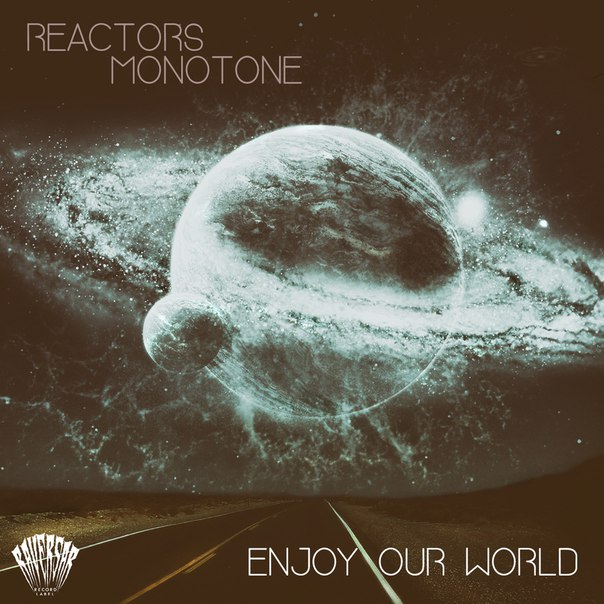 Reactors, Monotone - Enjoy Our World