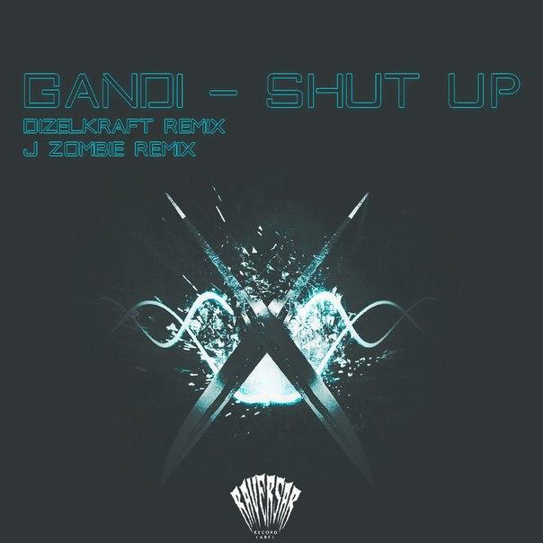 Gandi - Shut Up (Rmxs)